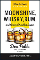 How to Make Homemade Moonshine  Whisky  Rum  and Other Distilled Spirits