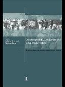Anthropology, Development and Modernities