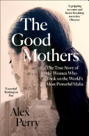 The Good Mothers  The True Story of the Women Who Took on The World s Most Powerful Mafia