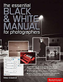 The Essential Black   White Photography Manual for Digital and Film Photographers Book