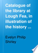 Catalogue of the Library at Lough Fea, in Illustration of the History and Antiquities of Ireland