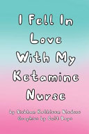 I Fell In Love With My Ketamine Nurse Book PDF