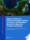 Opportunities for Environmentally Healthy  Inclusive  and Resilient Growth in Mexico s Yucat  n Peninsula