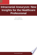 Intracranial Aneurysm  New Insights for the Healthcare Professional  2012 Edition Book