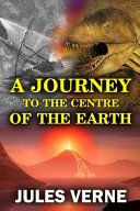 Read Online A Journey to the Centre of the Earth For Free