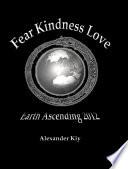 Fear Kindness Love / Earth Ascending 2012