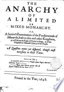The Anarchy of a Limited Or Mixed Monarchy  Or  A Succinct Examination of the Fundamentals of Monarchy  Both in this and Other Kingdoms  as Well about the Right of Power in Kings  as of the Originall Or Naturall Liberty of the People