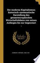 Der Moderne Kapitalismus; Historisch-Systematische Darstellung Des Gesamteuropäischen Wirtschaftslebens Von Seinen Anfängen Bis Zur Gegenwart: 1