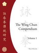 The Wing Chun Compendium  Volume One