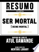 Resumo Estendido: Ser Mortal (Being Mortal) - Baseado No Livro De Atul Gawande