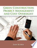 """Green Construction Project Management and Cost Oversight"" by Sam Kubba"