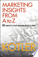 """Marketing Insights from A to Z: 80 Concepts Every Manager Needs to Know"" by Philip Kotler"