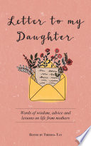 Letter to My Daughter  Words of wisdom  advice and lessons on life from parents