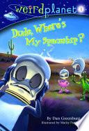 Weird Planet  1  Dude  Where s My Spaceship