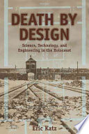 Death by Design  : Science, Technology, and Engineering in Nazi Germany