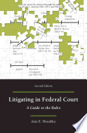 Litigating in Federal Court  : A Guide to the Rules