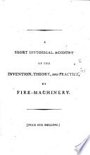 A Short Historical Account Of The Invention Theory And Practice Of Fire Machinery