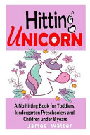Hitting Unicorn a No Hitting Book for Toddlers, Kindergarten Preschoolers and Children Under 8 Years