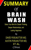 Brain Wash   Detox Your Mind for Clearer Thinking  Deeper Relationships  and Lasting Happiness By David Perlmutter MD  Austin Perlmutter MD Et Al