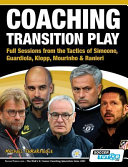 Coaching Transition Play   Full Sessions from the Tactics of Simeone  Guardiola  Klopp  Mourinho   Ranieri