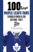 100 Things Maple Leafs Fans Should Know & Do Before They Die Pdf