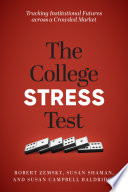 """""""The College Stress Test: Tracking Institutional Futures across a Crowded Market"""" by Robert Zemsky, Susan Shaman, Susan Campbell Baldridge"""