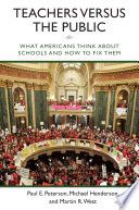 Teachers versus the Public  : What Americans Think about Schools and How to Fix Them
