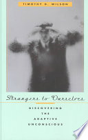 """Strangers to Ourselves: Discovering the Adaptive Unconscious"" by Timothy D. Wilson"