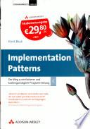 Implementation Patterns - Studentenausgabe  : Der Weg zu einfacherer und kostengünstigerer Programmierung
