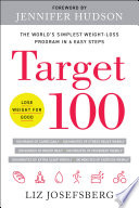 """Target 100: The World's Simplest Weight-Loss Program in 6 Easy Steps"" by Liz Josefsberg, Jennifer Hudson"