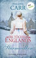 """Die Töchter Englands: Sturmwolken. Vier Romane in einem eBook: """"Das Geheimnis im alten Kloster"""", """"Der springende Löwe"""", """"Sturmnacht"""" und """"Sarabande"""""""