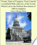 Twenty years of Congress  from Lincoln to Garfield  with a review of the events which led to the political revolution of 1860