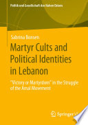 Martyr Cults And Political Identities In Lebanon