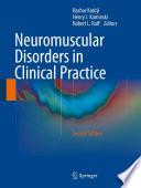 """Neuromuscular Disorders in Clinical Practice"" by Bashar Katirji, Henry J. Kaminski, Robert L. Ruff"