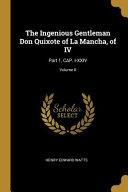 The Ingenious Gentleman Don Quixote of La Mancha  of IV  Part 1  Cap  I XXIV