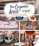 """The Organic Artist for Kids: A DIY Guide to Making Your Own Eco-Friendly Art Supplies from Nature"" by Nick Neddo"