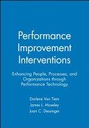 Performance Improvement Interventions: Enhancing People, ...