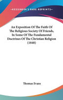 An Exposition Of The Faith Of The Religious Society Of Friends In Some Of The Fundamental Doctrines Of The Christian Religion 1848
