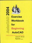 Exercise Workbook for Beginning AutoCAD 2004