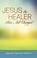 Pdf Jesus the Healer Has Not Changed