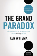 The Grand Paradox: The Messiness of Life, the Mystery of God and the ...