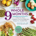 The Whole 9 Months: A Week-By-Week Pregnancy Nutrition Guide ...