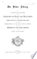 The Prince Library A Catalogue Of The Collection Of Books And Manuscripts Which Formerly Belonged To The Reverend Thomas Prince And Is Now Deposited In The Public Library Of The City Of Boston Compiled By C A Cutter And W A Wheeler With An Introduction By Justin Winsor And A Portrait