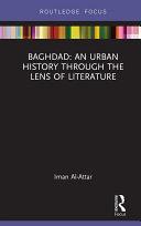 Baghdad: An Urban History through the Lens of Literature