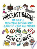 """Procrastibaking: 100 Recipes for Getting Nothing Done in the Most Delicious Way Possible"" by Erin Gardner"