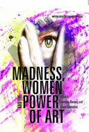 Madness  Women and the Power of Art
