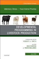 Developmental Programming in Livestock Production  an Issue of Veterinary Clinics of North America  Food Animal Practice Book