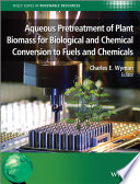 Aqueous Pretreatment Of Plant Biomass For Biological And Chemical Conversion To Fuels And Chemicals Book PDF