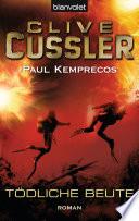 Tödliche Beute  : Ein Kurt-Austin-Roman