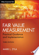 """""""Fair Value Measurement: Practical Guidance and Implementation"""" by Mark L. Zyla"""